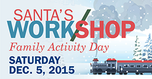 Santa's Work/shop Family Activity Day, Dec. 5