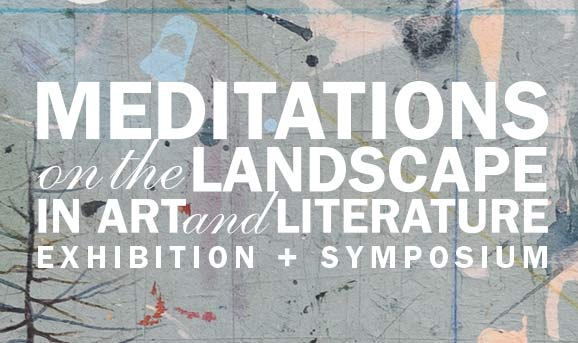 Meditations on the Landscape in Art and Literature Exhibition and Symposium