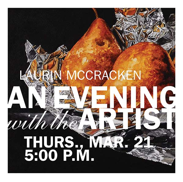 Thursday, March 21. An Evening with the Artist: Laurin McCracken, advertisement. Background is painting of Pears on tin foil.