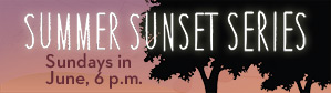 Summer Sunset Series, Sundays in June, 6 p.m.