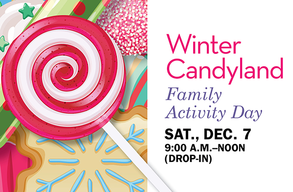 Winter Candyland Family Activity Day, Saturday, Dec. 7, 9:00 a.m.–noon (drop-in)